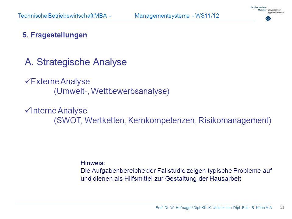 18 Prof. Dr. W. Hufnagel / Dipl. Kff. K. Uhlenkotte / Dipl.-Betr. R. Kühn M.A. Technische Betriebswirtschaft MBA - Managementsysteme - WS11/12 5. Frag