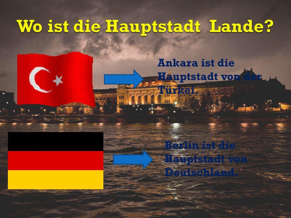 Ankara ist die Hauptstadt von der Türkei. Berlin ist die Hauptstadt von Deutschland.