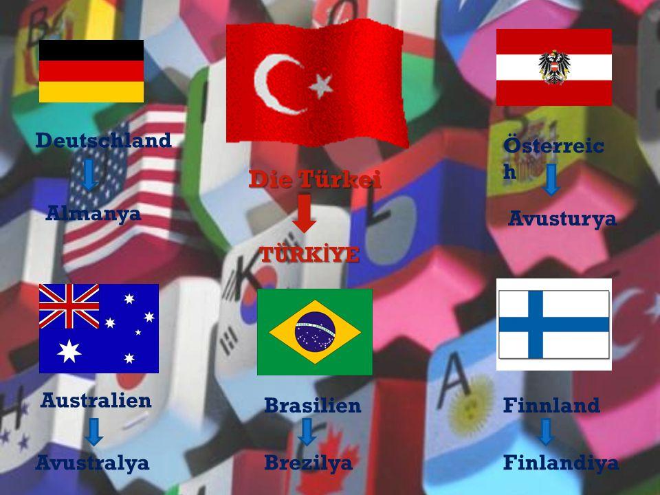 Deutschland Die Türkei Österreic h BrasilienFinnland Almanya TÜRK İ YE Avusturya BrezilyaFinlandiya Australien Avustralya