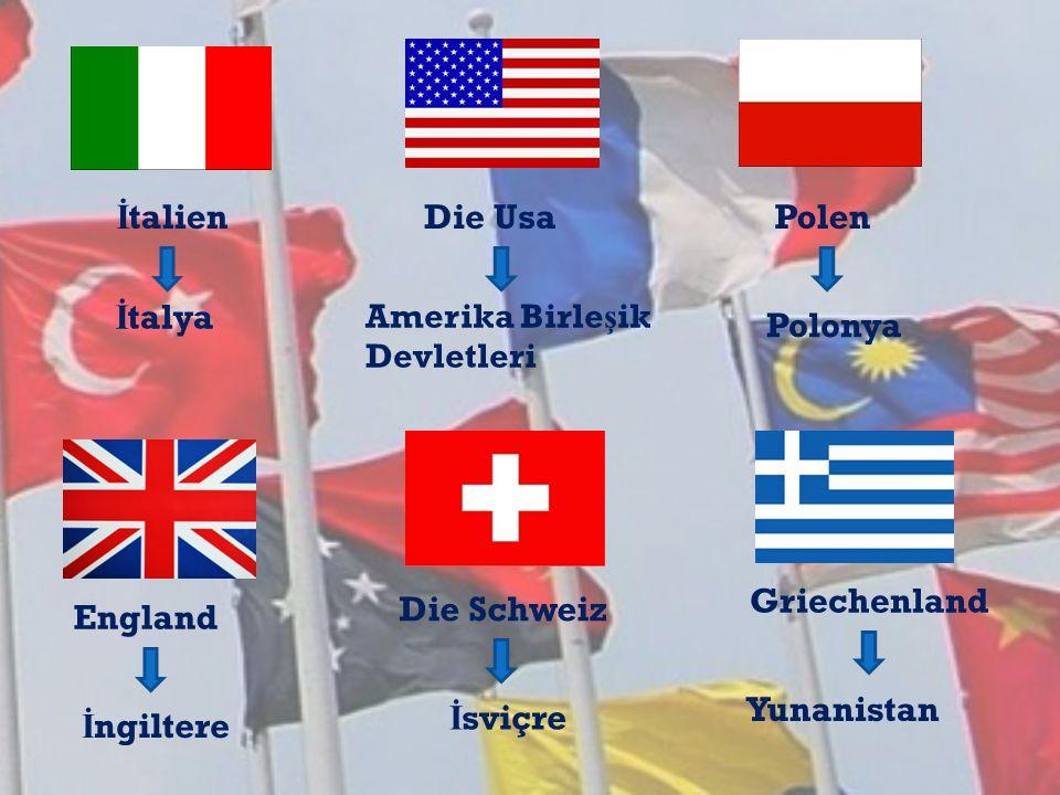 Die Schweiz İ sviçre İ talien İ talya Die Usa Amerika Birle ş ik Devletleri Polen Polonya England İ ngiltere Griechenland Yunanistan