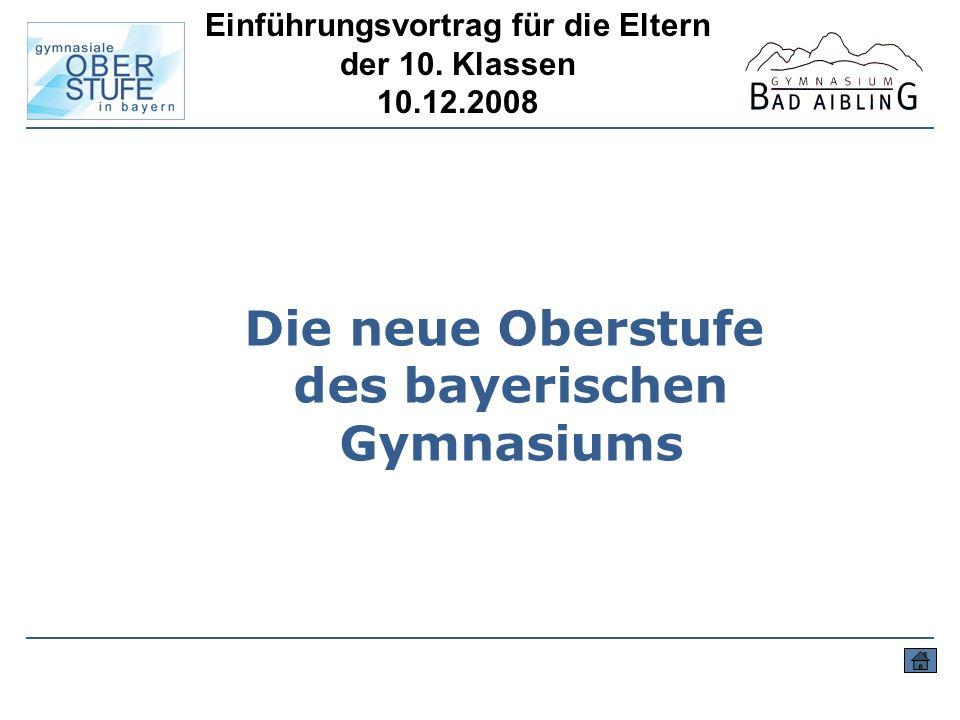 Die neue Oberstufe des bayerischen Gymnasiums Einführungsvortrag für die Eltern der 10. Klassen 10.12.2008