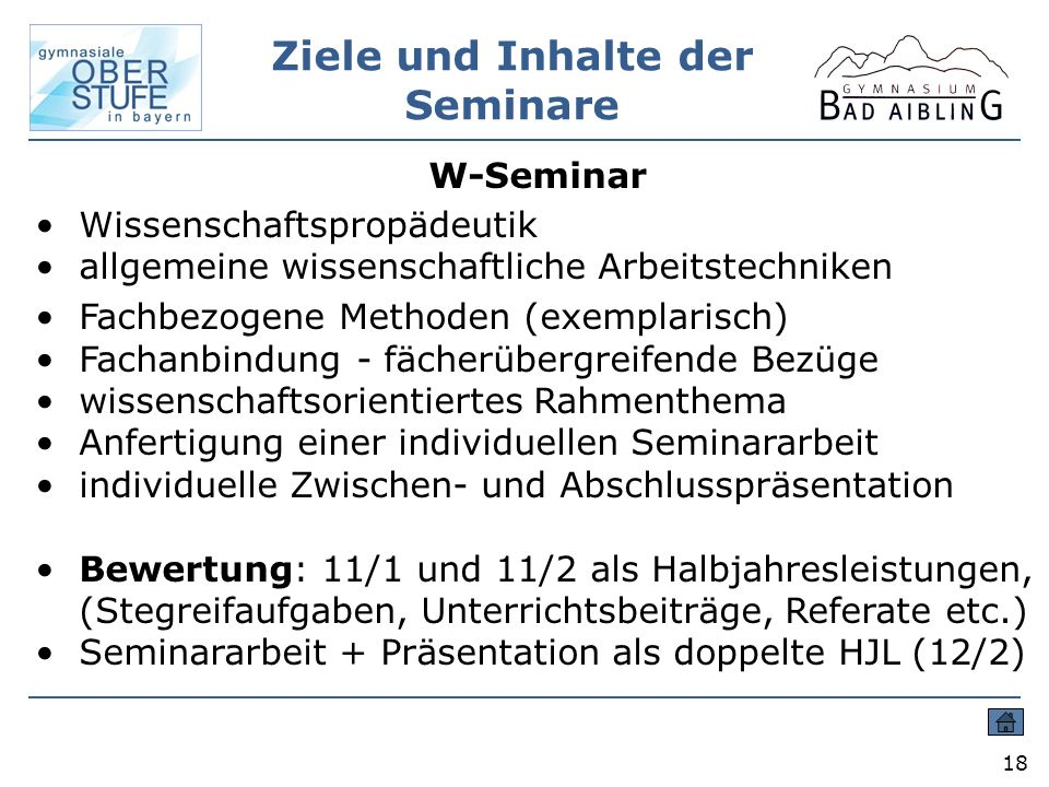 Ziele und Inhalte der Seminare 18 W-Seminar Wissenschaftspropädeutik allgemeine wissenschaftliche Arbeitstechniken Fachbezogene Methoden (exemplarisch