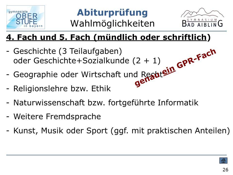 Abiturprüfung Wahlmöglichkeiten 26 4. Fach und 5. Fach (mündlich oder schriftlich) -Geschichte (3 Teilaufgaben) oder Geschichte+Sozialkunde (2 + 1) -G