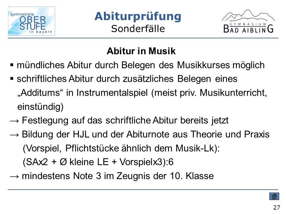 Abiturprüfung Sonderfälle 27 Abitur in Musik mündliches Abitur durch Belegen des Musikkurses möglich schriftliches Abitur durch zusätzliches Belegen e