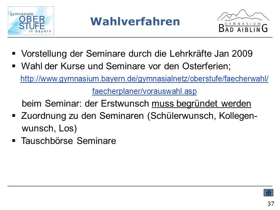 37 Vorstellung der Seminare durch die Lehrkräfte Jan 2009 Wahl der Kurse und Seminare vor den Osterferien; http://www.gymnasium.bayern.de/gymnasialnet