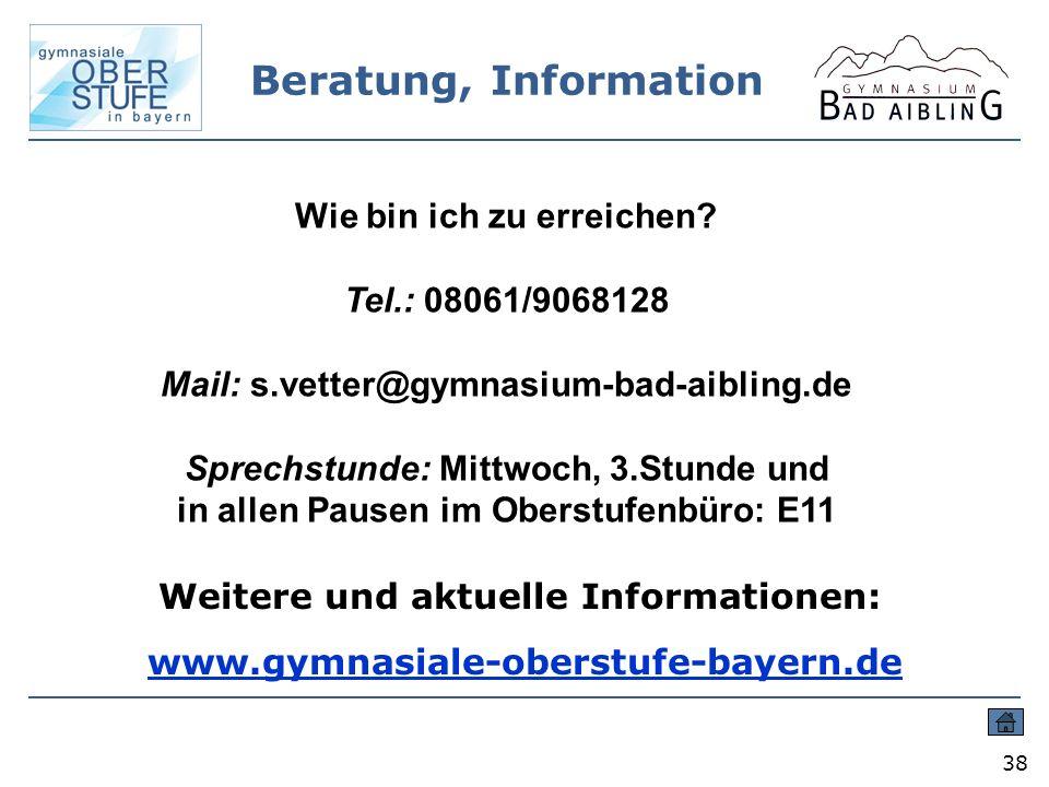 Beratung, Information 38 Wie bin ich zu erreichen? Tel.: 08061/9068128 Mail: s.vetter@gymnasium-bad-aibling.de Sprechstunde: Mittwoch, 3.Stunde und in