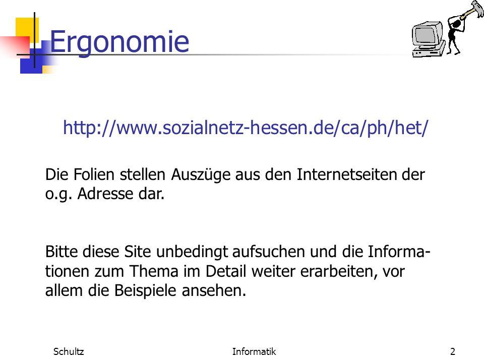 Ergonomie SchultzInformatik1... die Gestaltung eines humanen Arbeitsplatzes Hardwareergonomie Bildschirmarbeitsplatz Möbel Raumgestaltung Softwareergo