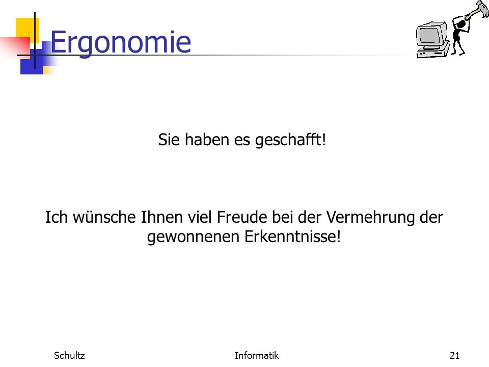 Ergonomie SchultzInformatik20 Von zunehmender Bedeutung ist eine ergonomische Gestaltung von Internetseiten. Nur ergonomisch ge- staltete Internetseit