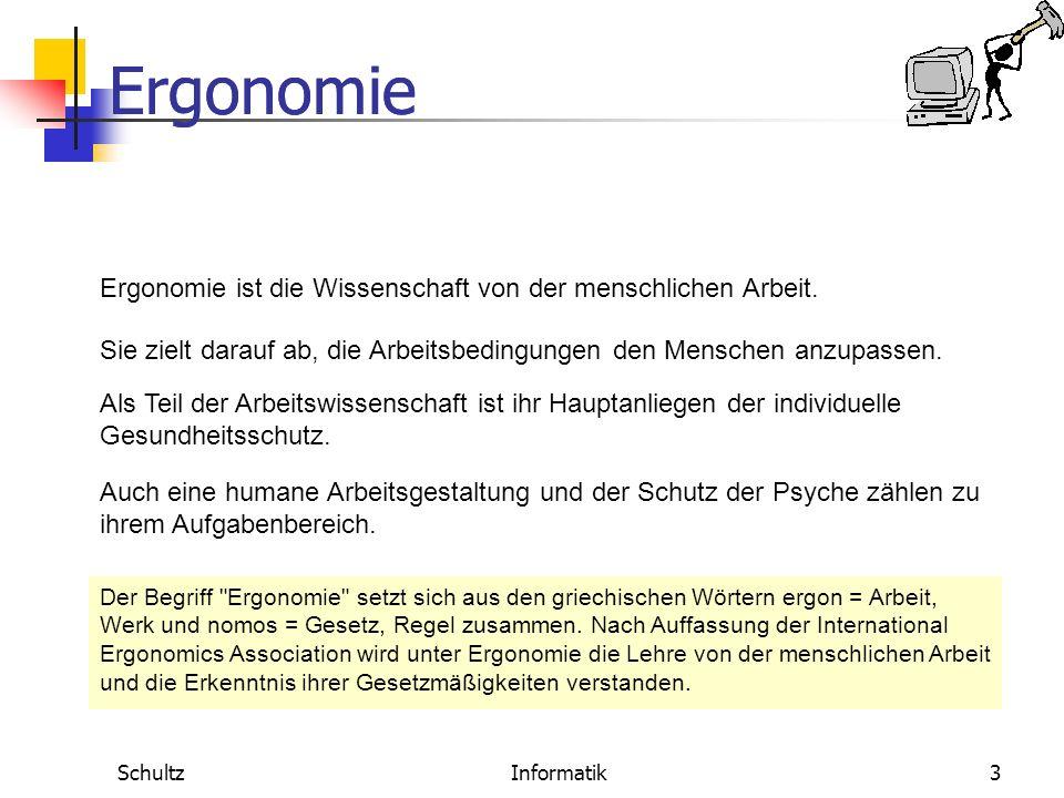 Ergonomie SchultzInformatik3 Ergonomie Ergonomie ist die Wissenschaft von der menschlichen Arbeit.