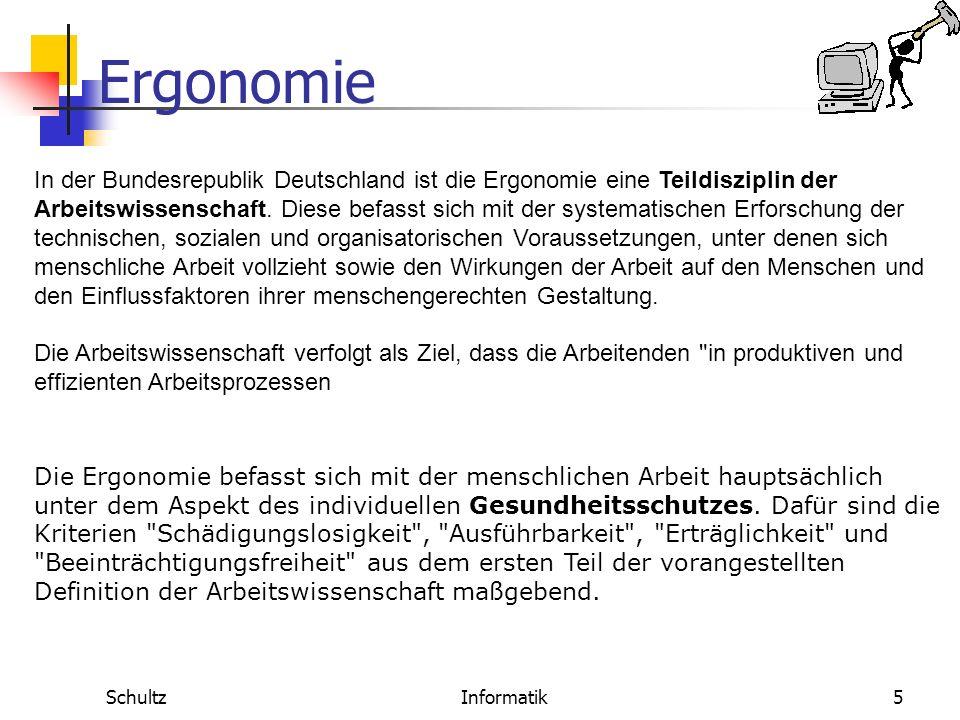 Ergonomie SchultzInformatik4 Es gibt im deutschsprachigen Raum keine allgemeingültige Definition der Ergonomie. Gemeinhin wird darunter verstanden, da
