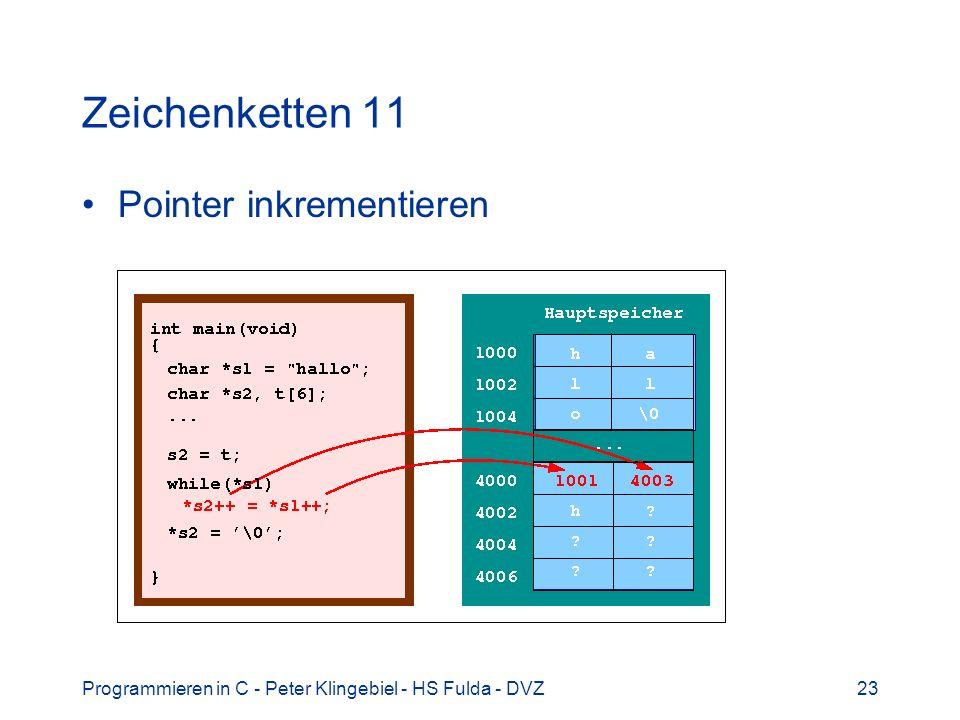 Programmieren in C - Peter Klingebiel - HS Fulda - DVZ23 Zeichenketten 11 Pointer inkrementieren