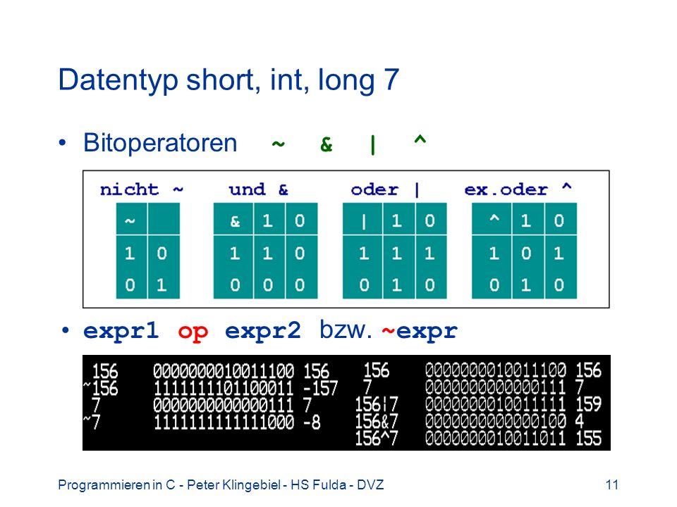 Programmieren in C - Peter Klingebiel - HS Fulda - DVZ11 Datentyp short, int, long 7 Bitoperatoren ~ & | ^ expr1 op expr2 bzw. ~expr