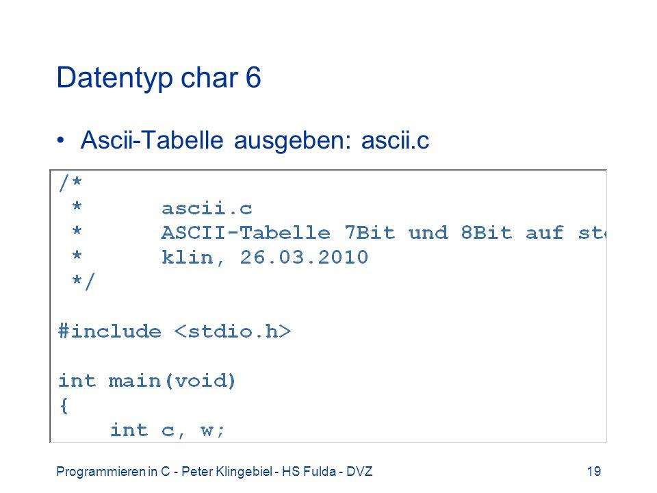 Programmieren in C - Peter Klingebiel - HS Fulda - DVZ19 Datentyp char 6 Ascii-Tabelle ausgeben: ascii.c