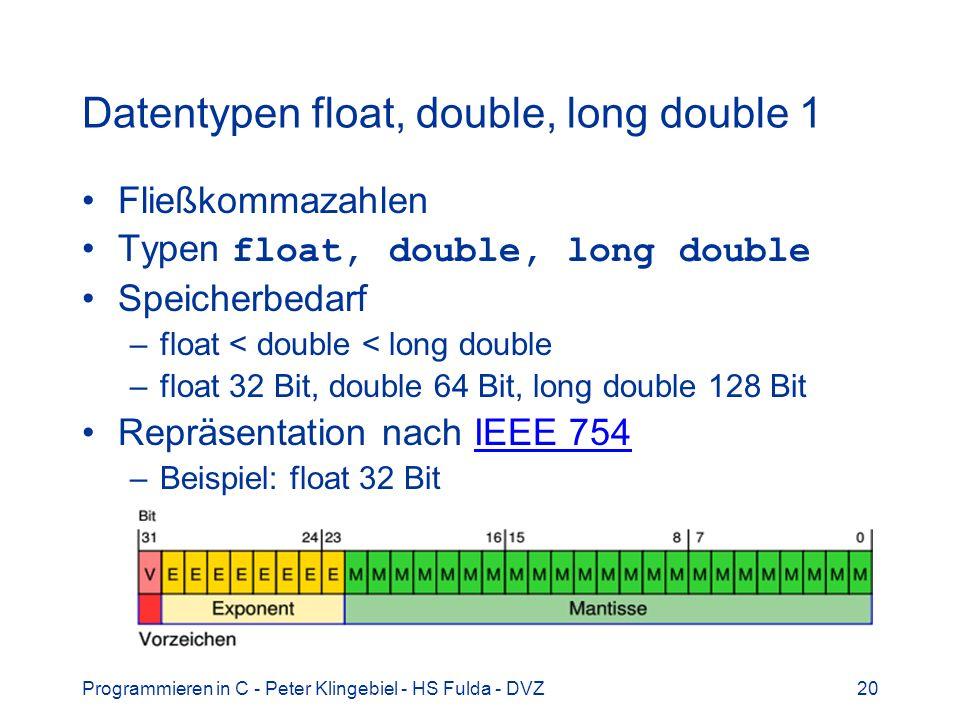 Programmieren in C - Peter Klingebiel - HS Fulda - DVZ20 Datentypen float, double, long double 1 Fließkommazahlen Typen float, double, long double Spe