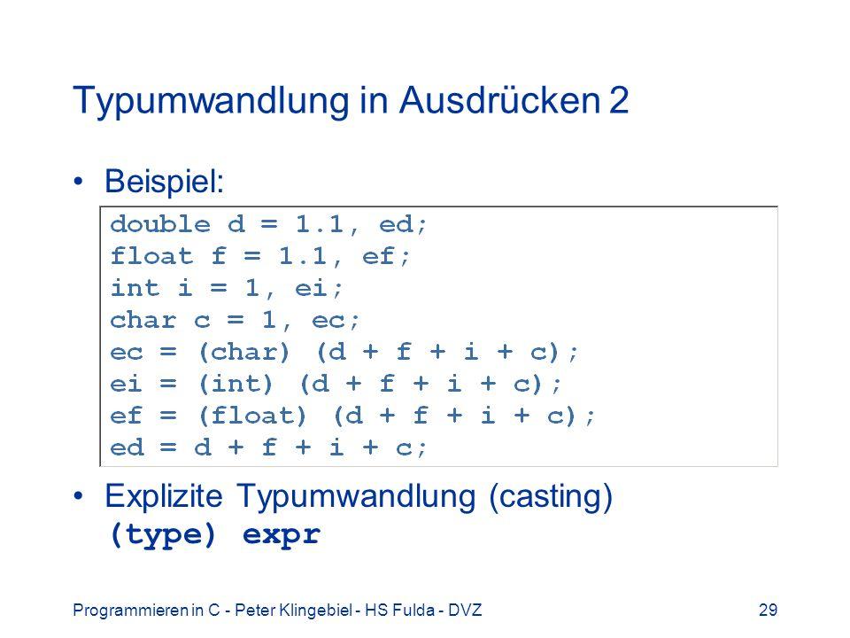 Programmieren in C - Peter Klingebiel - HS Fulda - DVZ29 Typumwandlung in Ausdrücken 2 Beispiel: Explizite Typumwandlung (casting) (type) expr