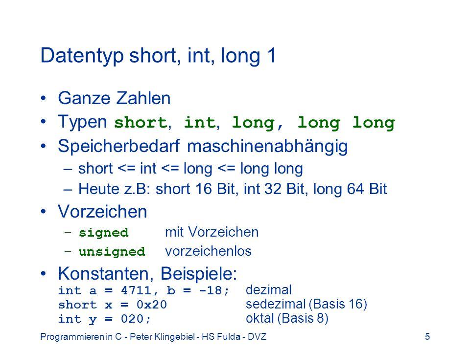 Programmieren in C - Peter Klingebiel - HS Fulda - DVZ5 Datentyp short, int, long 1 Ganze Zahlen Typen short, int, long, long long Speicherbedarf masc