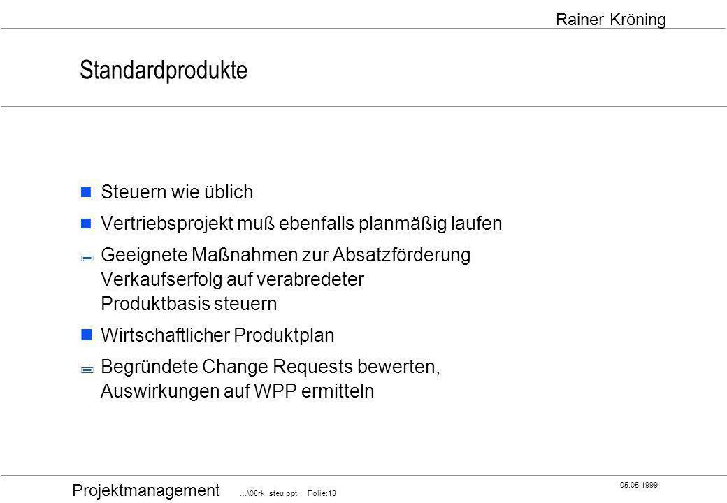 Projektmanagement …\08rk_steu.ppt Folie:18 05.05.1999 Rainer Kröning Standardprodukte Steuern wie üblich Vertriebsprojekt muß ebenfalls planmäßig lauf