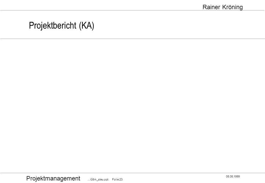Projektmanagement …\08rk_steu.ppt Folie:23 05.05.1999 Rainer Kröning Projektbericht (KA)