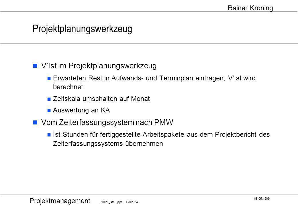 Projektmanagement …\08rk_steu.ppt Folie:24 05.05.1999 Rainer Kröning Projektplanungswerkzeug VIst im Projektplanungswerkzeug Erwarteten Rest in Aufwan