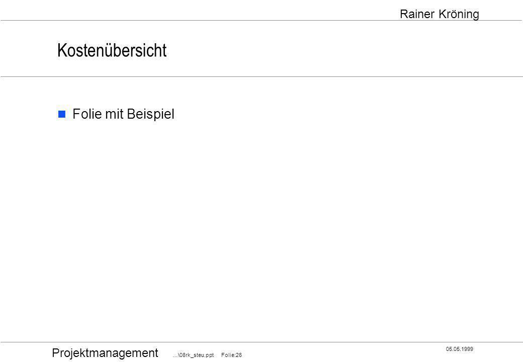 Projektmanagement …\08rk_steu.ppt Folie:26 05.05.1999 Rainer Kröning Kostenübersicht Folie mit Beispiel