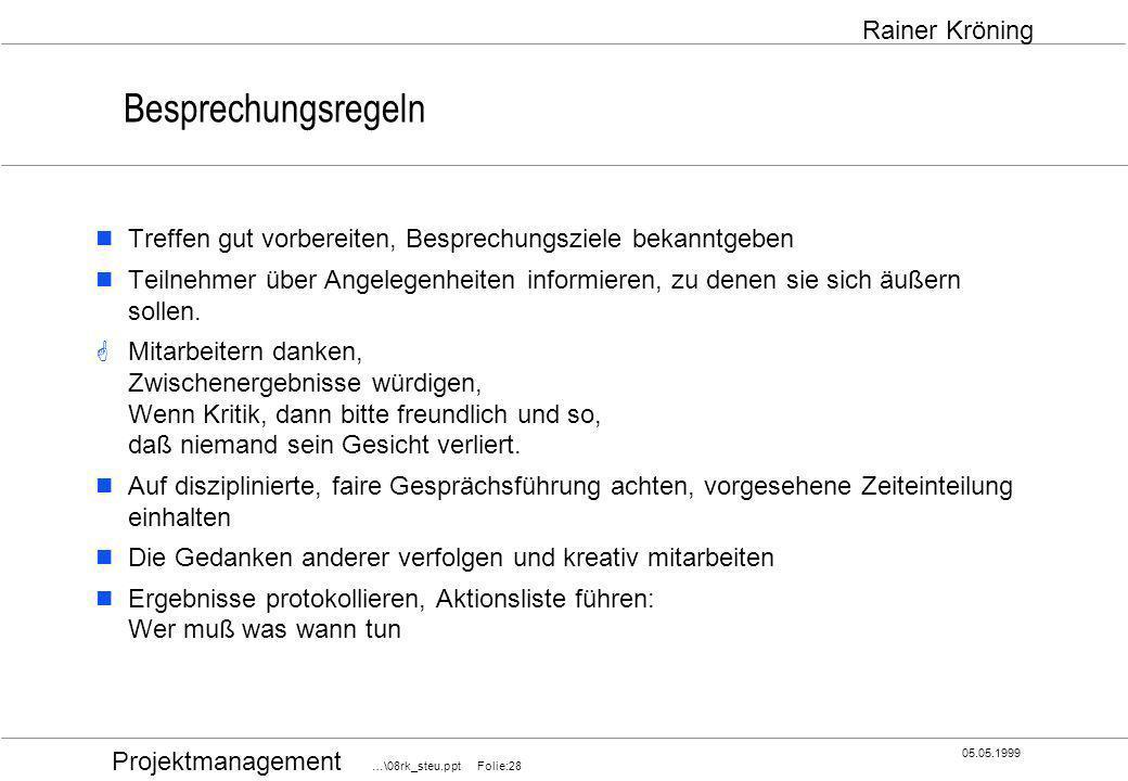 Projektmanagement …\08rk_steu.ppt Folie:28 05.05.1999 Rainer Kröning Besprechungsregeln Treffen gut vorbereiten, Besprechungsziele bekanntgeben Teilne