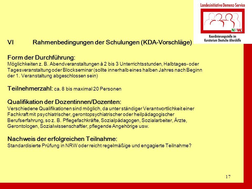 17 VIRahmenbedingungen der Schulungen (KDA-Vorschläge) Form der Durchführung: Möglichkeiten z. B. Abendveranstaltungen à 2 bis 3 Unterrichtsstunden, H