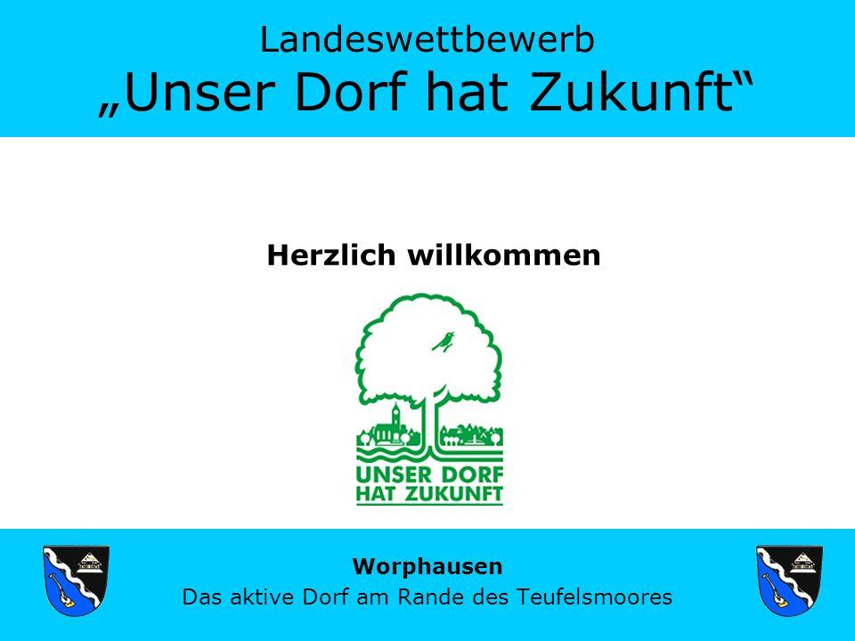 Landeswettbewerb Unser Dorf hat Zukunft Worphausen Das aktive Dorf am Rande des Teufelsmoores Herzlich willkommen