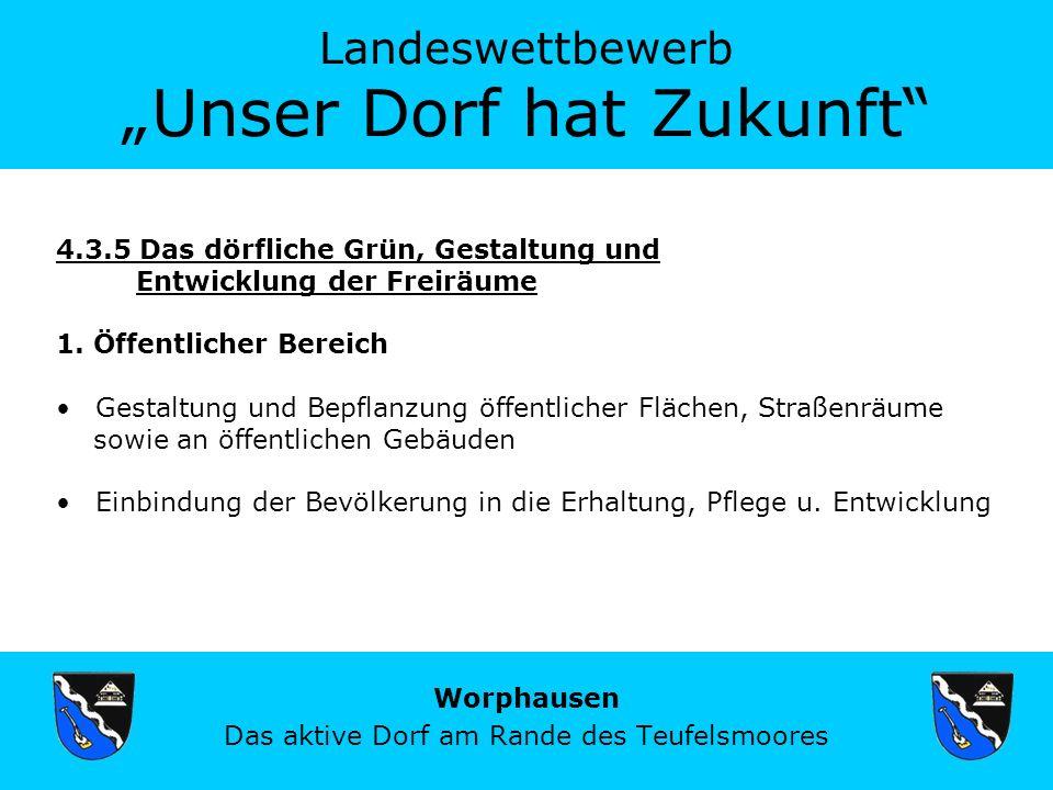 Landeswettbewerb Unser Dorf hat Zukunft Worphausen Das aktive Dorf am Rande des Teufelsmoores 4.3.5 Das dörfliche Grün, Gestaltung und Entwicklung der Freiräume 1.