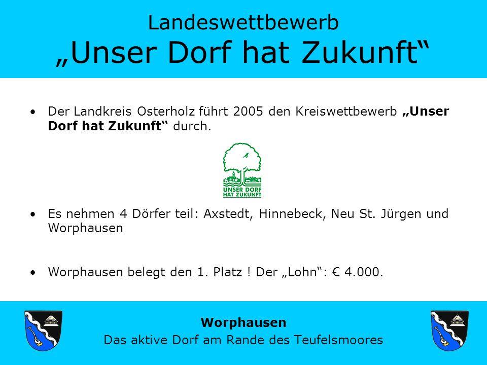 Landeswettbewerb Unser Dorf hat Zukunft Worphausen Das aktive Dorf am Rande des Teufelsmoores Der Landkreis Osterholz führt 2005 den Kreiswettbewerb Unser Dorf hat Zukunft durch.