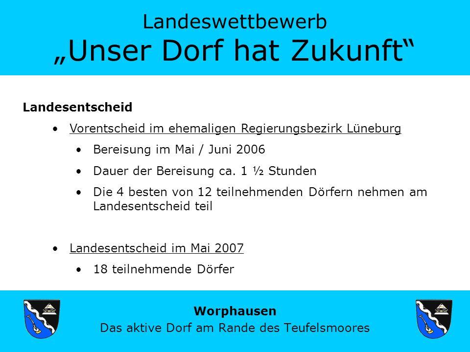 Landeswettbewerb Unser Dorf hat Zukunft Worphausen Das aktive Dorf am Rande des Teufelsmoores Landesentscheid Vorentscheid im ehemaligen Regierungsbezirk Lüneburg Bereisung im Mai / Juni 2006 Dauer der Bereisung ca.