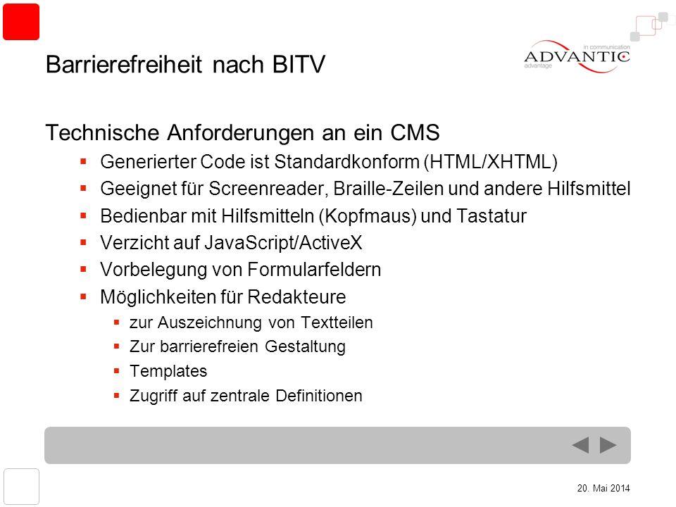 20. Mai 2014 Barrierefreiheit nach BITV Technische Anforderungen an ein CMS Generierter Code ist Standardkonform (HTML/XHTML) Geeignet für Screenreade