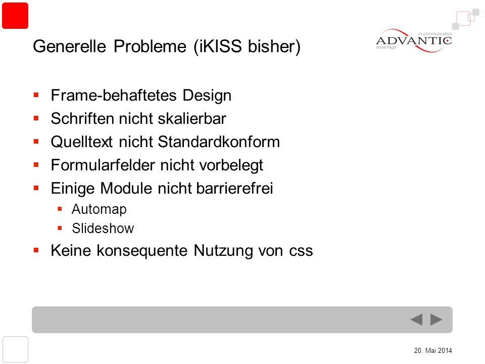 20. Mai 2014 Generelle Probleme (iKISS bisher) Frame-behaftetes Design Schriften nicht skalierbar Quelltext nicht Standardkonform Formularfelder nicht