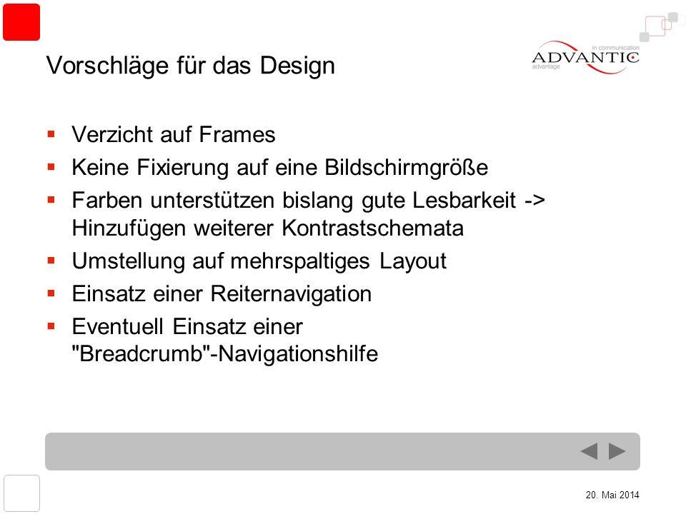20. Mai 2014 Vorschläge für das Design Verzicht auf Frames Keine Fixierung auf eine Bildschirmgröße Farben unterstützen bislang gute Lesbarkeit -> Hin