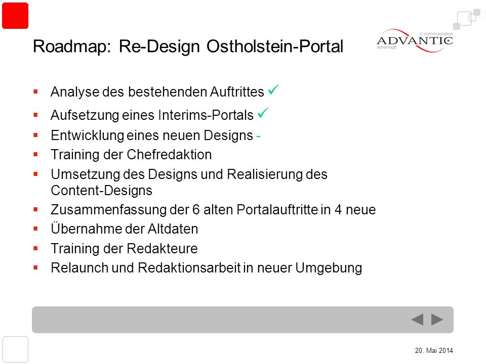 20. Mai 2014 Roadmap: Re-Design Ostholstein-Portal Analyse des bestehenden Auftrittes Aufsetzung eines Interims-Portals Entwicklung eines neuen Design