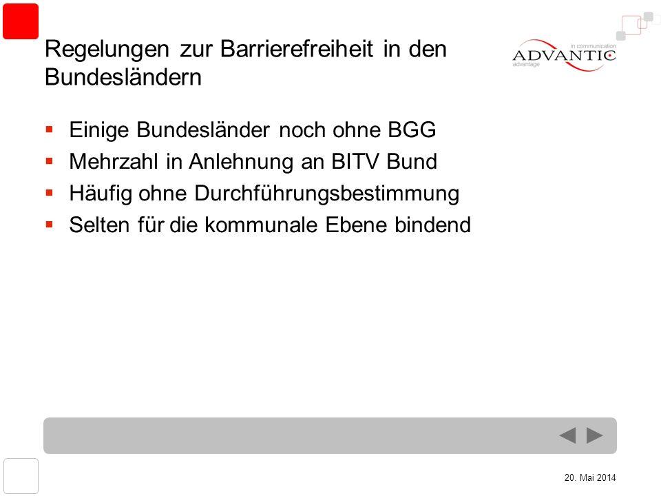 20. Mai 2014 Regelungen zur Barrierefreiheit in den Bundesländern Einige Bundesländer noch ohne BGG Mehrzahl in Anlehnung an BITV Bund Häufig ohne Dur