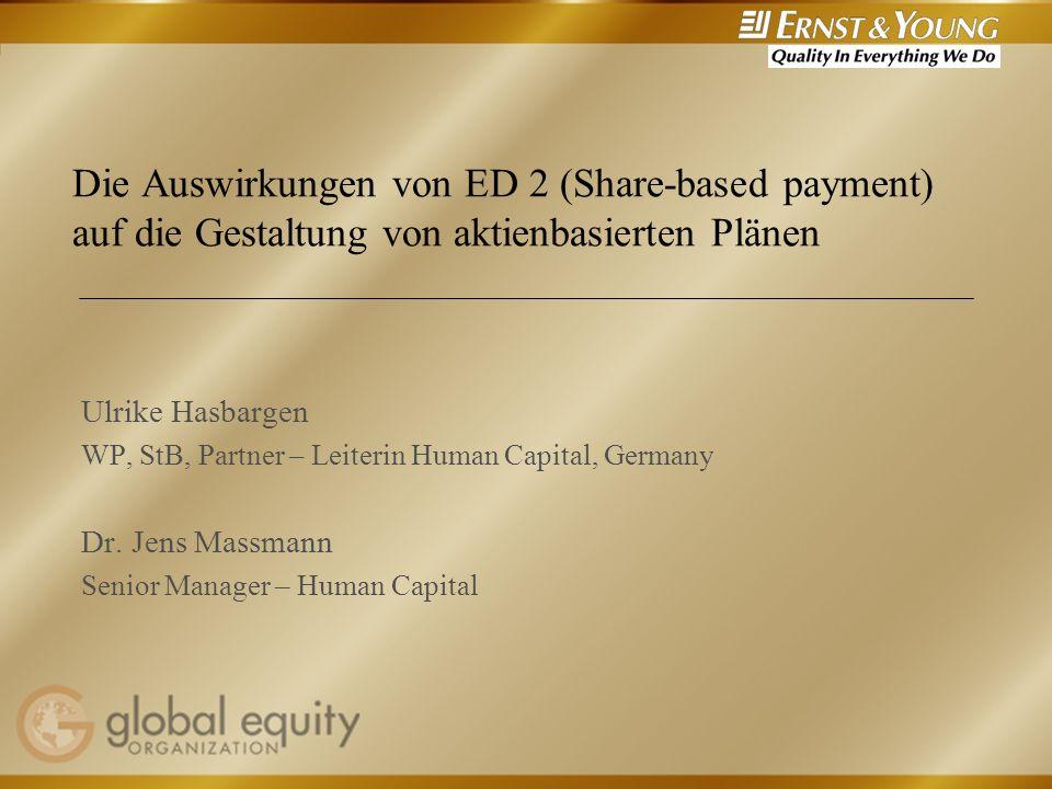 Die Auswirkungen von ED 2 (Share-based payment) auf die Gestaltung von aktienbasierten Plänen Ulrike Hasbargen WP, StB, Partner – Leiterin Human Capit