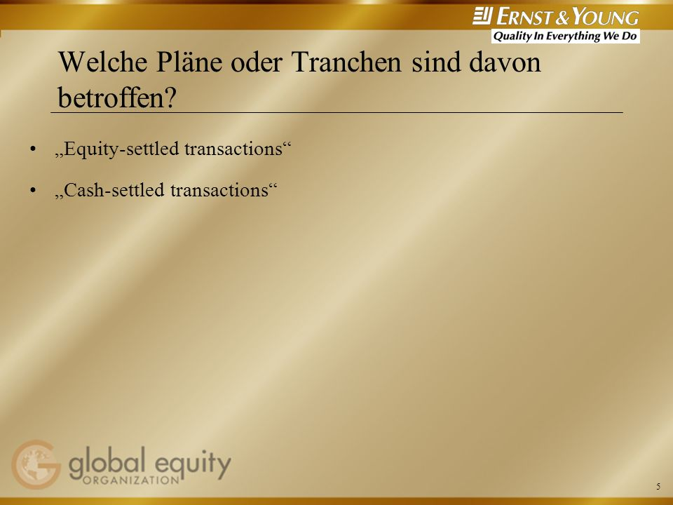 5 Welche Pläne oder Tranchen sind davon betroffen? Equity-settled transactions Cash-settled transactions
