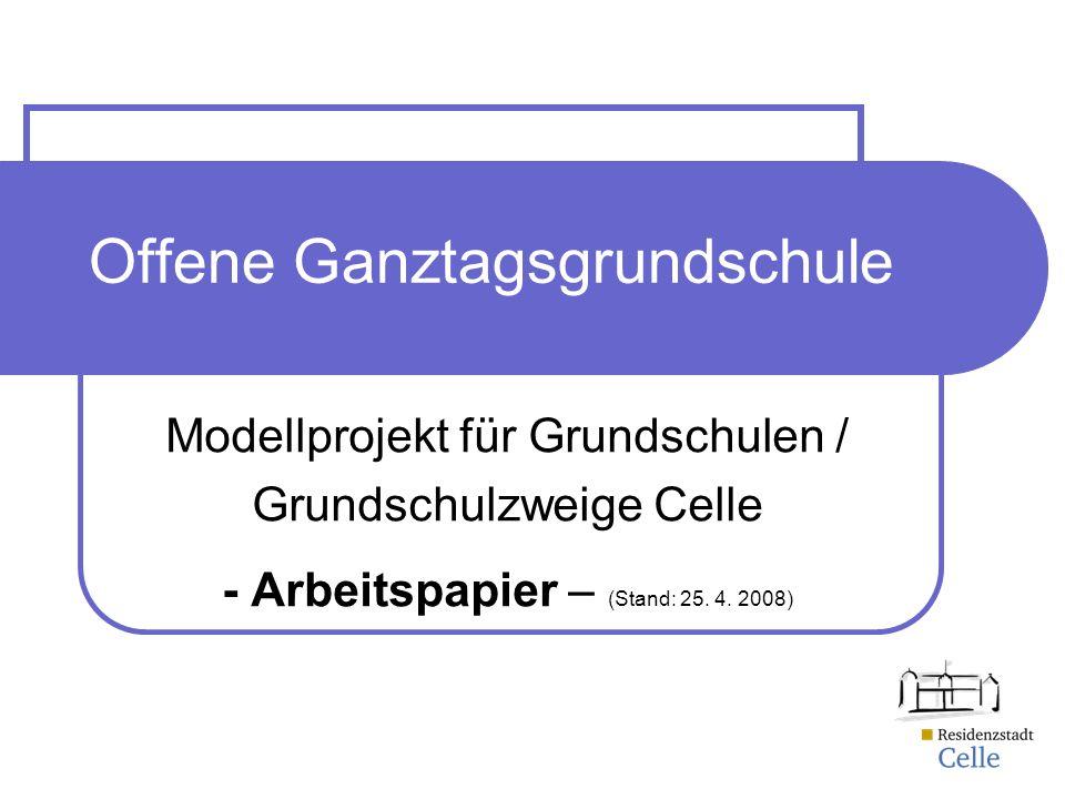 Offene Ganztagsgrundschule Modellprojekt für Grundschulen / Grundschulzweige Celle - Arbeitspapier – (Stand: 25. 4. 2008)