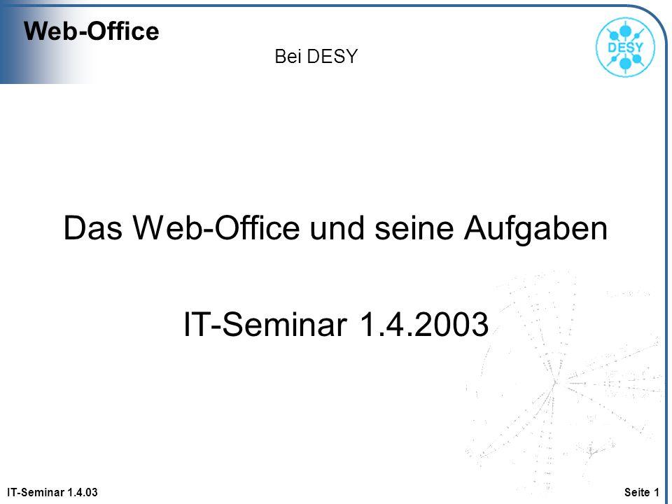 Web-Office IT-Seminar 1.4.03 Seite 2 Zeitrahmen der Präsentation Web-Office WWW bei DESY Lösungsbedarfe Technischer Teil einer Lösung: CMS Inhaltlicher Teil einer Lösung: Architektur Vorgehen und Ablaufplan ~ 20 Minuten Präsentation ~ 10 Minuten Diskussion
