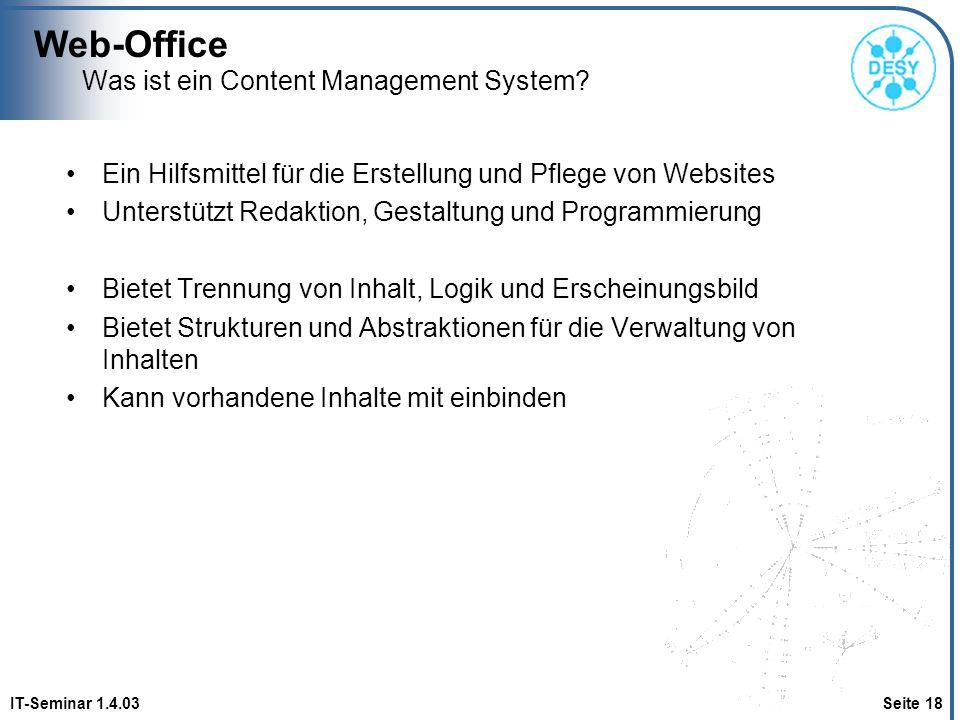 Web-Office IT-Seminar 1.4.03 Seite 18 Was ist ein Content Management System? Ein Hilfsmittel für die Erstellung und Pflege von Websites Unterstützt Re
