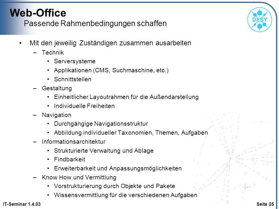 Web-Office IT-Seminar 1.4.03 Seite 25 Passende Rahmenbedingungen schaffen Mit den jeweilig Zuständigen zusammen ausarbeiten –Technik Serversysteme App