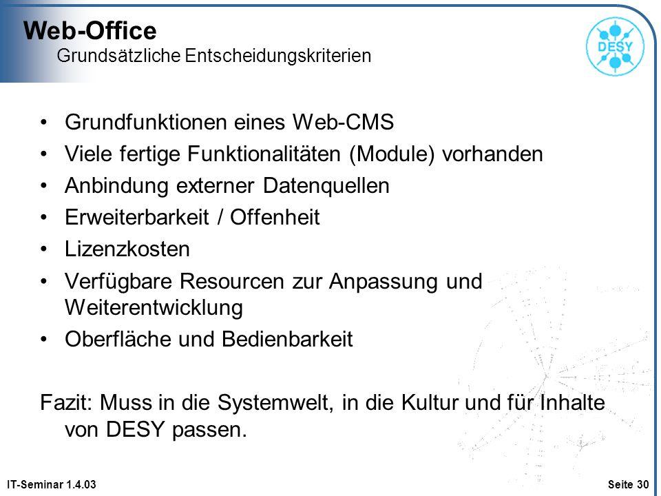 Web-Office IT-Seminar 1.4.03 Seite 30 Grundsätzliche Entscheidungskriterien Grundfunktionen eines Web-CMS Viele fertige Funktionalitäten (Module) vorh