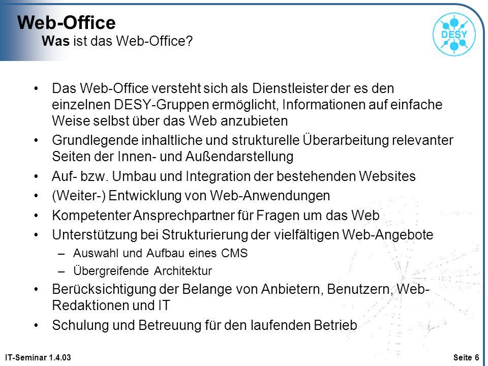 Web-Office IT-Seminar 1.4.03 Seite 7 Zuständigkeiten InhaltGestaltungTechnik GrünWeb-Office (WOF) WOF GelbGruppe / PersonWOF RotGruppe / Person Das Web-Office ist keine Full Service Agentur für zum Beispiel Design oder Bau individueller Systeme.