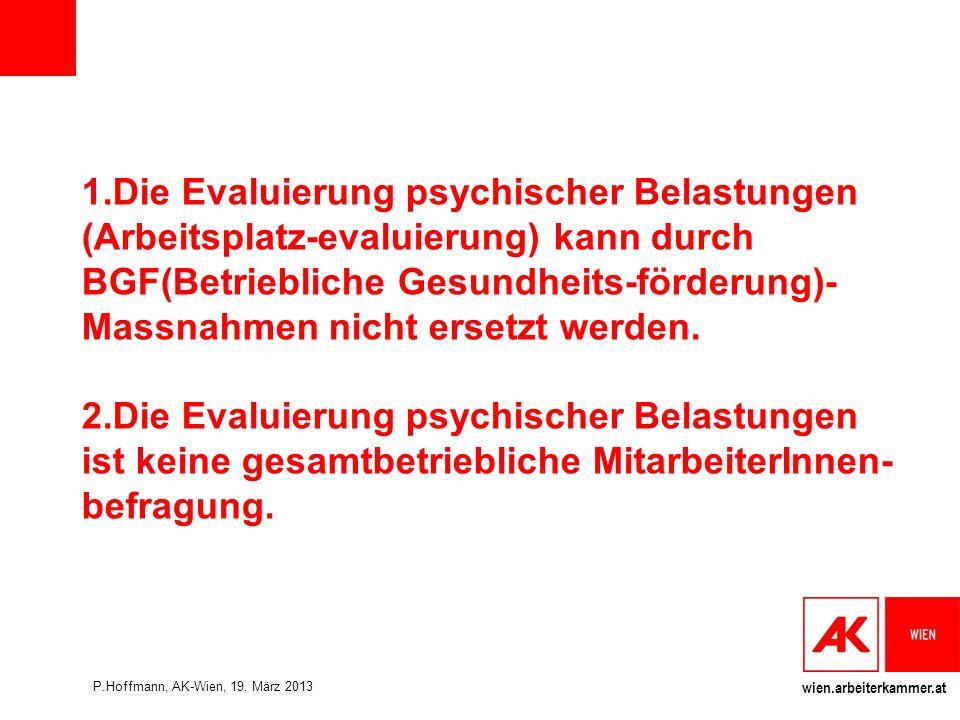 wien.arbeiterkammer.at 1.Die Evaluierung psychischer Belastungen (Arbeitsplatz-evaluierung) kann durch BGF(Betriebliche Gesundheits-förderung)- Massnahmen nicht ersetzt werden.