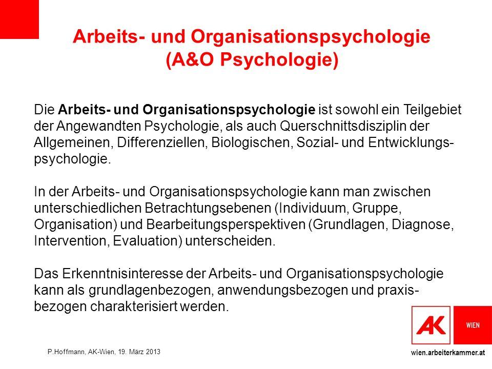 wien.arbeiterkammer.at Gegenstand der Arbeitspsychologie Die Arbeitspsychologie ist das Teilgebiet der Angewandten Psychologie, welches sich mit der psychologischen Analyse, Bewertung und Gestaltung von Arbeitstätigkeiten befasst.