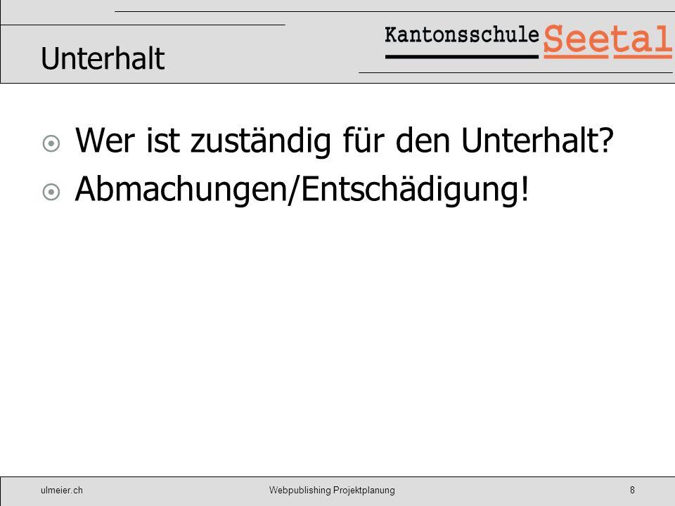 ulmeier.chWebpublishing Projektplanung8 Unterhalt Wer ist zuständig für den Unterhalt? Abmachungen/Entschädigung!