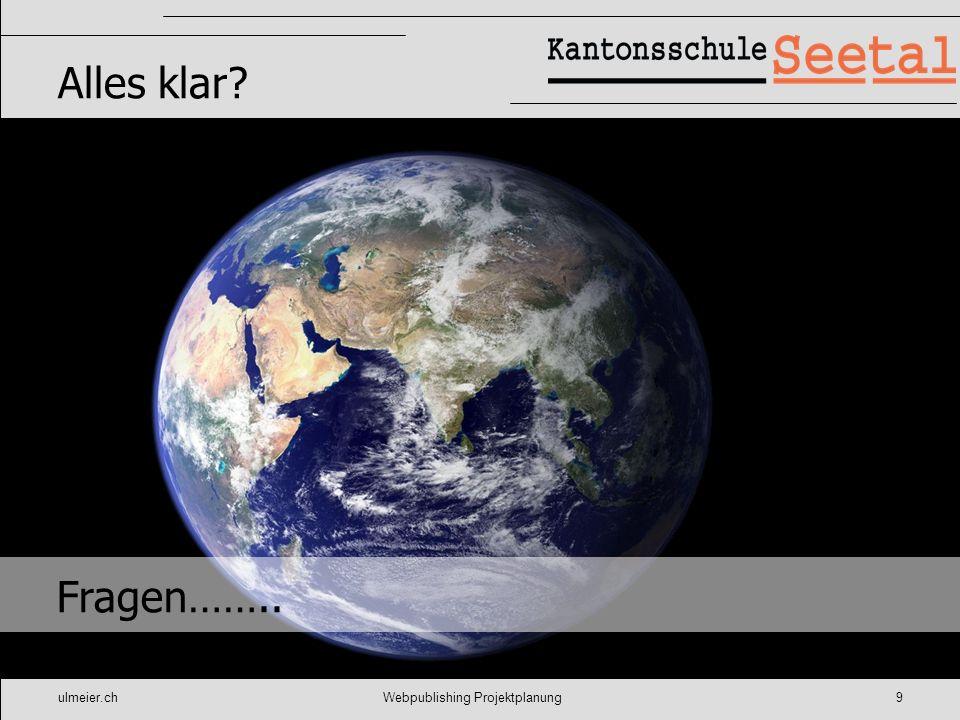 ulmeier.chWebpublishing Projektplanung9 Alles klar? Fragen……..