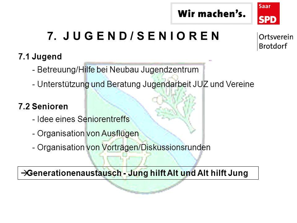 7. J U G E N D / S E N I O R E N - Unterstützung und Beratung Jugendarbeit JUZ und Vereine - Idee eines Seniorentreffs - Betreuung/Hilfe bei Neubau Ju