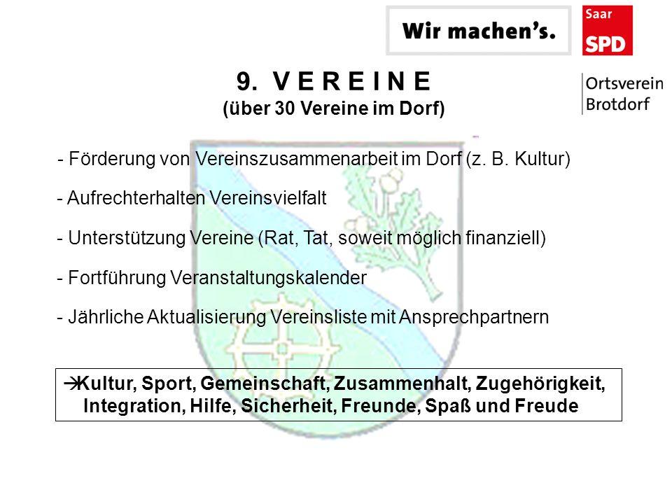 9. V E R E I N E (über 30 Vereine im Dorf) - Förderung von Vereinszusammenarbeit im Dorf (z. B. Kultur) - Aufrechterhalten Vereinsvielfalt - Unterstüt