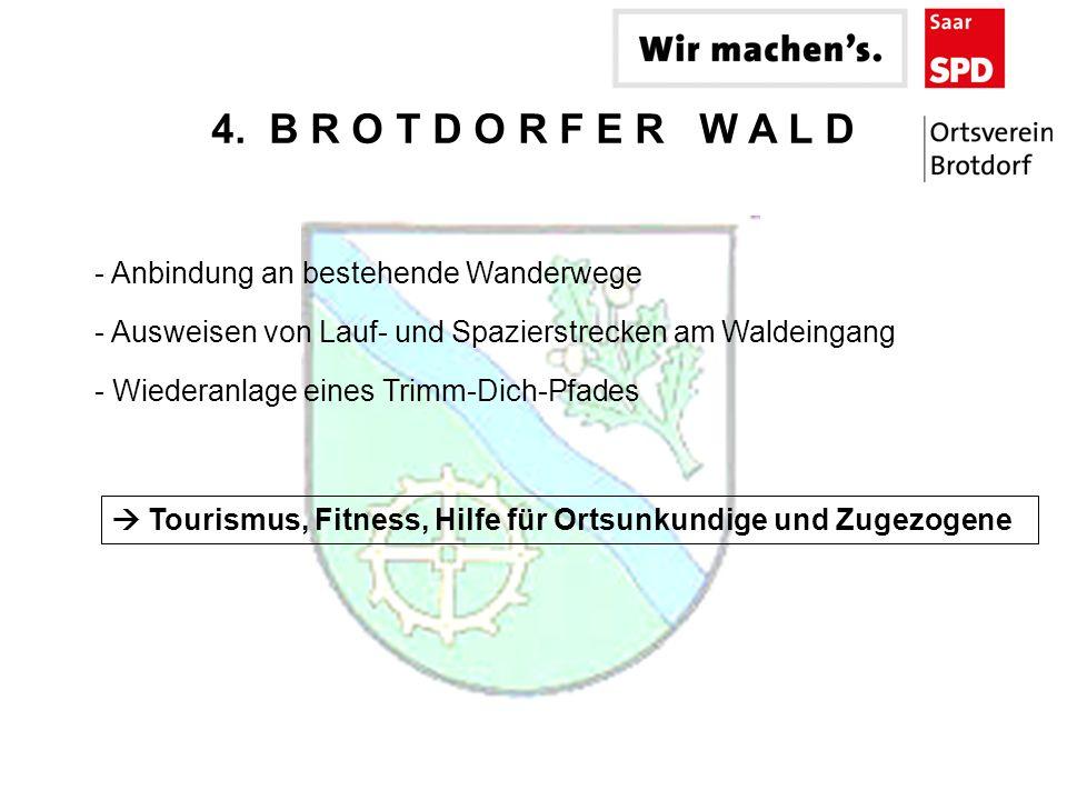 4. B R O T D O R F E R W A L D - Anbindung an bestehende Wanderwege - Ausweisen von Lauf- und Spazierstrecken am Waldeingang - Wiederanlage eines Trim